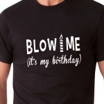Blow Me| T-shirt compleanno