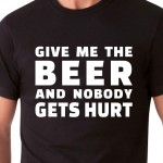 GIVE ME THE BEER... | T-shirt